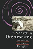 In Search of Dreamtime: The Quest for the Origin of Religion (Religion and Postmodernism)