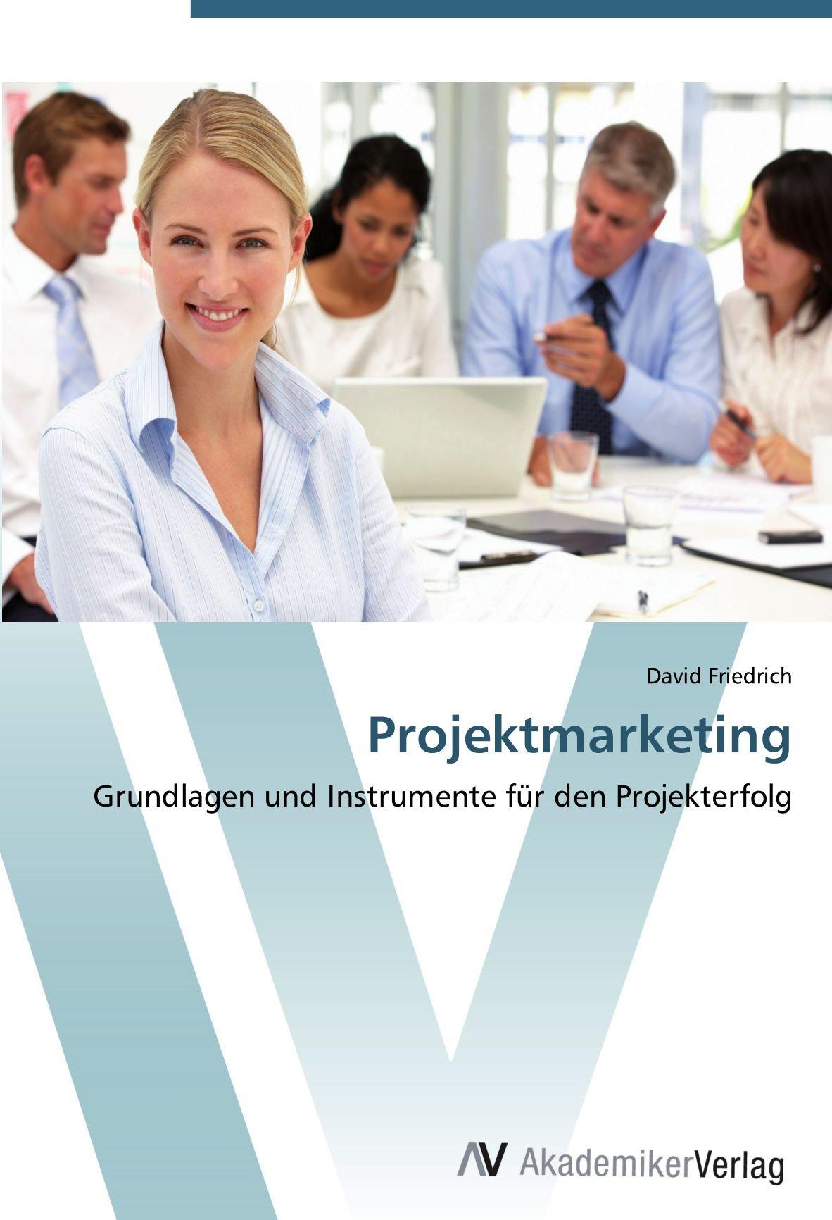 Read Online Projektmarketing: Grundlagen und Instrumente für den Projekterfolg (German Edition) PDF
