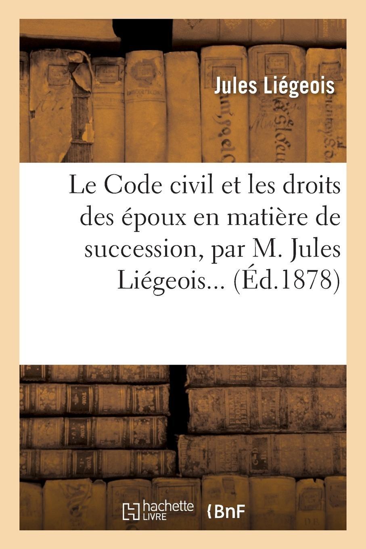 Download Le Code Civil Et Les Droits Des Époux En Matière de Succession, Par M. Jules Liégeois... (French Edition) pdf epub