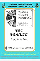 The Alan's Album Archives Guide To The Music Of...The Beatles: 'Every Little Thing' Kindle Edition