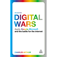Digital Wars: Apple, Google, Microsoft and the Battle for the Internet