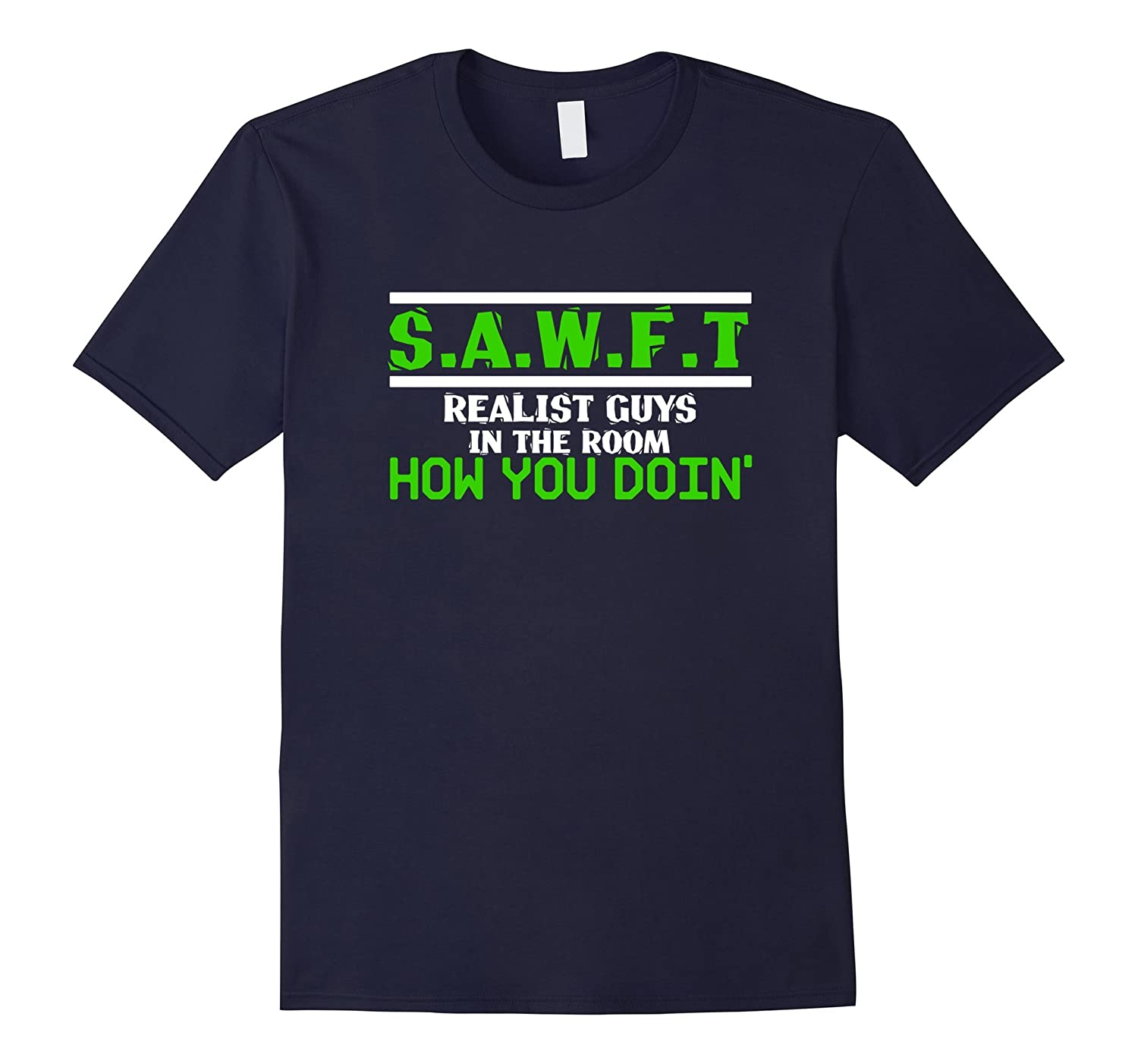 SAWFT Realist guys in the room how you doin' funny t-shirt-BN