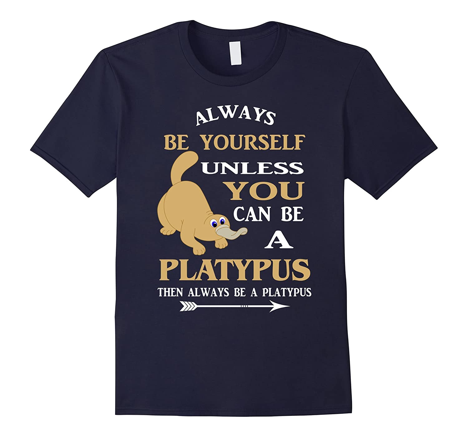 Always Be Yourself Unless You Can Be A Platypus T-Shirt-RT