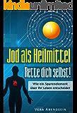Jod als Heilmittel – Rette dich selbst!: Wie ein Spurenelement über Ihr Leben entscheidet (Jod Buch, Schilddrüse, gesund leben, Jod Hashimoto, Schilddrüse Buch, Jod Schilddrüse, Heilung, Jodbuch)