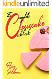 The Complete Cheesecake Cookbook: 766 Insanely Delicious Recipes to Bake at Home, with Love! (Baking Cookbook Book 5)