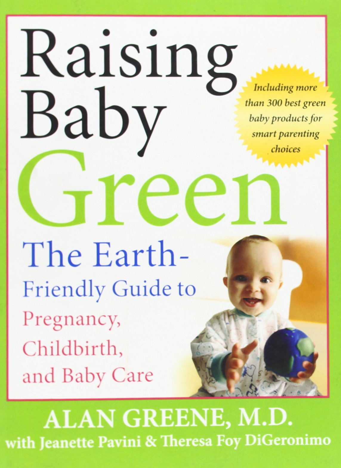 Raising Baby Green: The Earth-Friendly Guide to Pregnancy, Childbirth, and  Baby Care: Alan Greene, Jeanette Pavini, Theresa Foy DiGeronimo:  9780787996222: ...