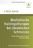 Medizinische Trainingstherapie bei chronischen Schmerzen: Für den Alltag trainieren durch Training im Alltag (Praxisreihe Algesiologikum 2014)
