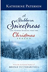 A Stubborn Sweetness and Other Stories for the Christmas Season Kindle Edition