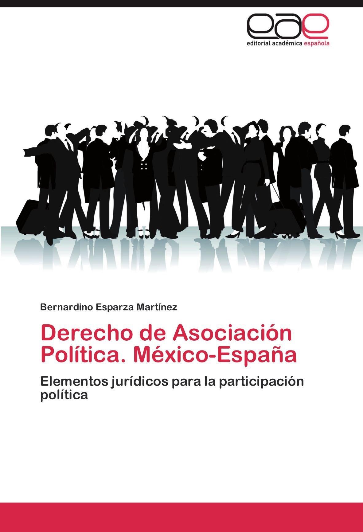 Derecho de Asociación Política. México-España: Amazon.es: Esparza Martínez Bernardino: Libros