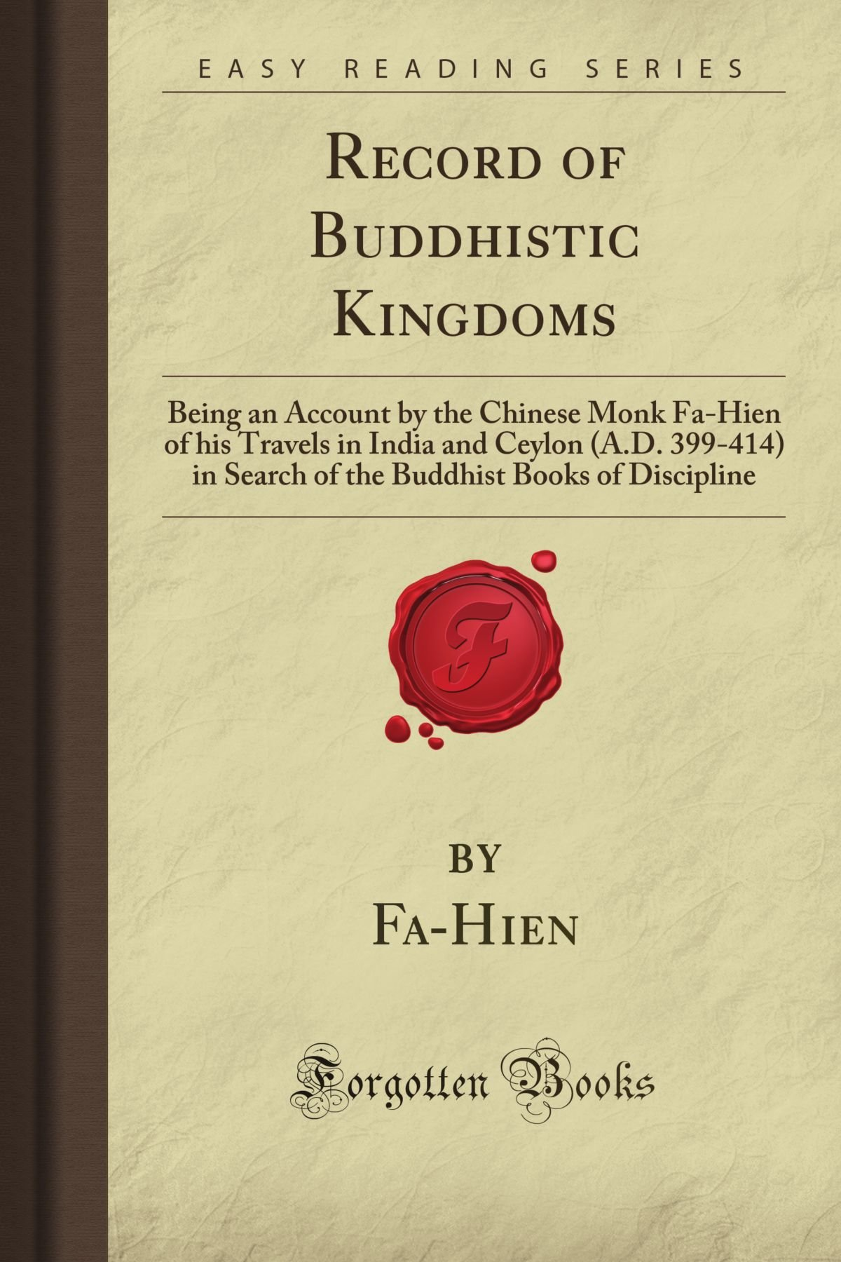 Record of Buddhistic Kingdoms: Being an Account by the Chinese Monk Fa-Hien of his Travels in India and Ceylon (A.D. 399-414) in Search of the Buddhist Books of Discipline (Forgotten Books) pdf