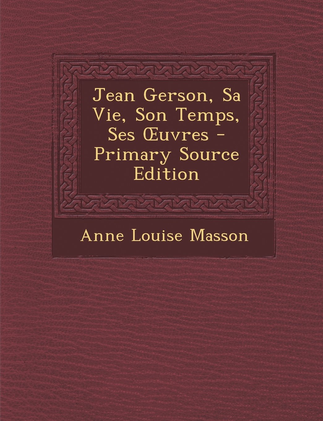 Read Online Jean Gerson, Sa Vie, Son Temps, Ses Uvres - Primary Source Edition (French Edition) pdf