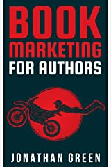 Book Marketing for Authors: How to Sell More Books, Succeed as an Author, and Quit Your Day Job (Authorship 2) Kindle Edition