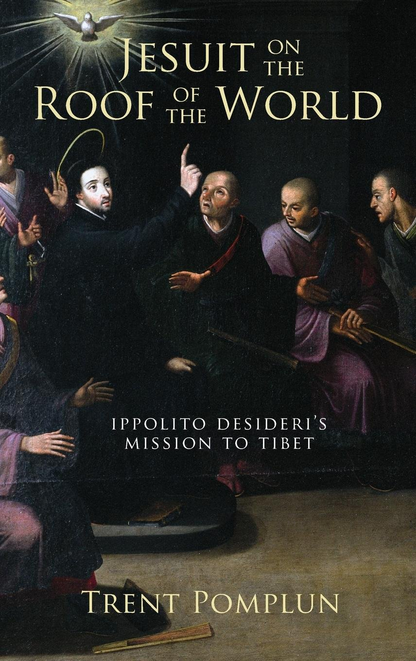 Jesuit on the Roof of the World: Ippolito Desideri's Mission to Tibet:  Trent Pomplun: 9780195377866: Books - Amazon.ca