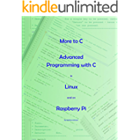 More to C - Advanced Programming with C in Linux and on Raspberry Pi