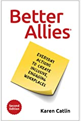 Better Allies: Everyday Actions to Create Inclusive, Engaging Workplaces (2nd Edition) Kindle Edition