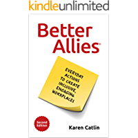 Better Allies: Everyday Actions to Create Inclusive, Engaging Workplaces (2nd Edition)