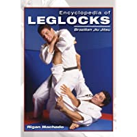 Encyclopedia of Leglocks: Brazilian Jiu Jitsu