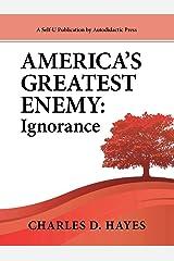 America's Greatest Enemy: Ignorance Kindle Edition