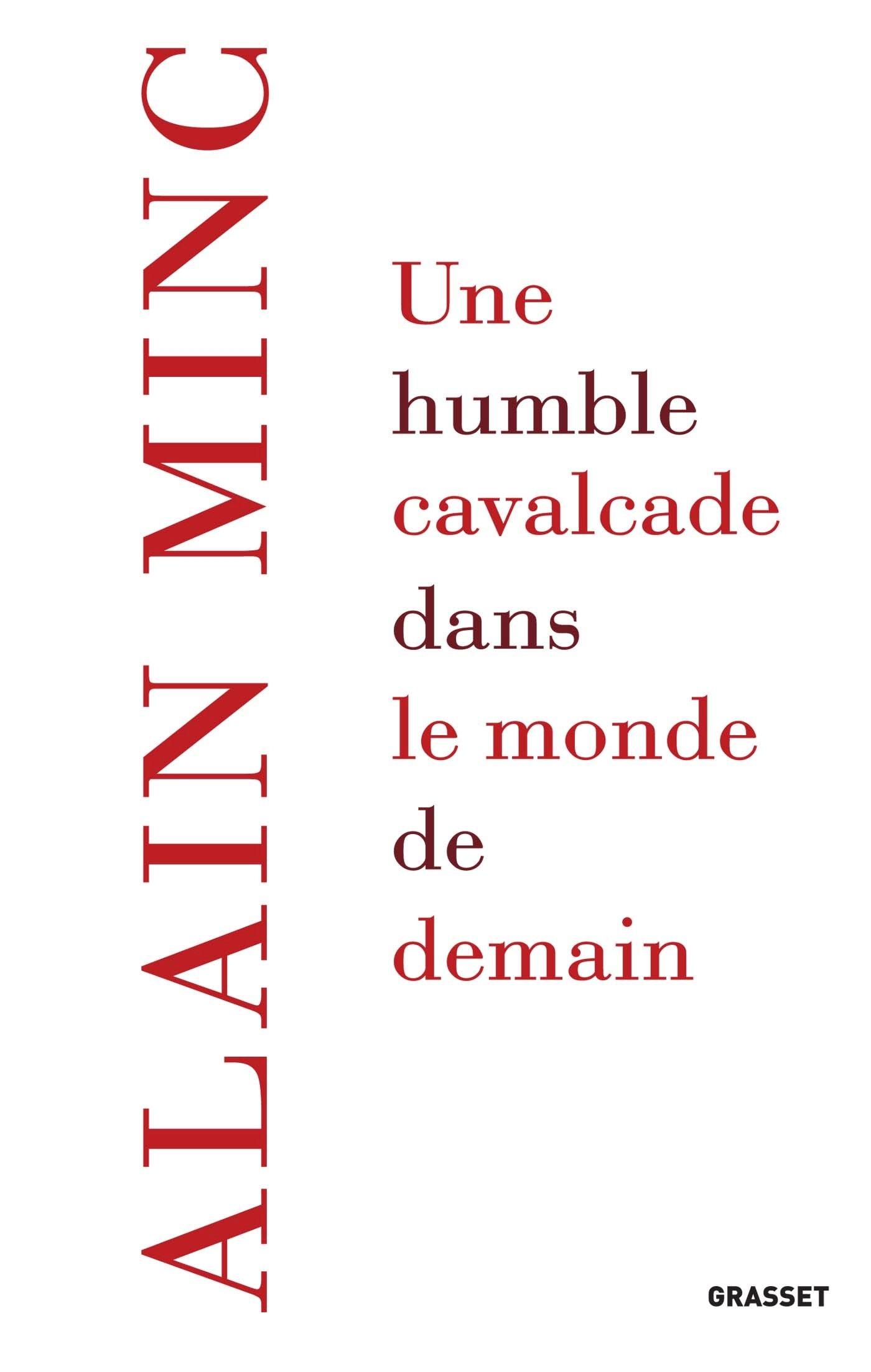 Une humble cavalcade dans le monde de demain Broché – 24 janvier 2018 Alain Minc Grasset 2246816114 Essais littéraires