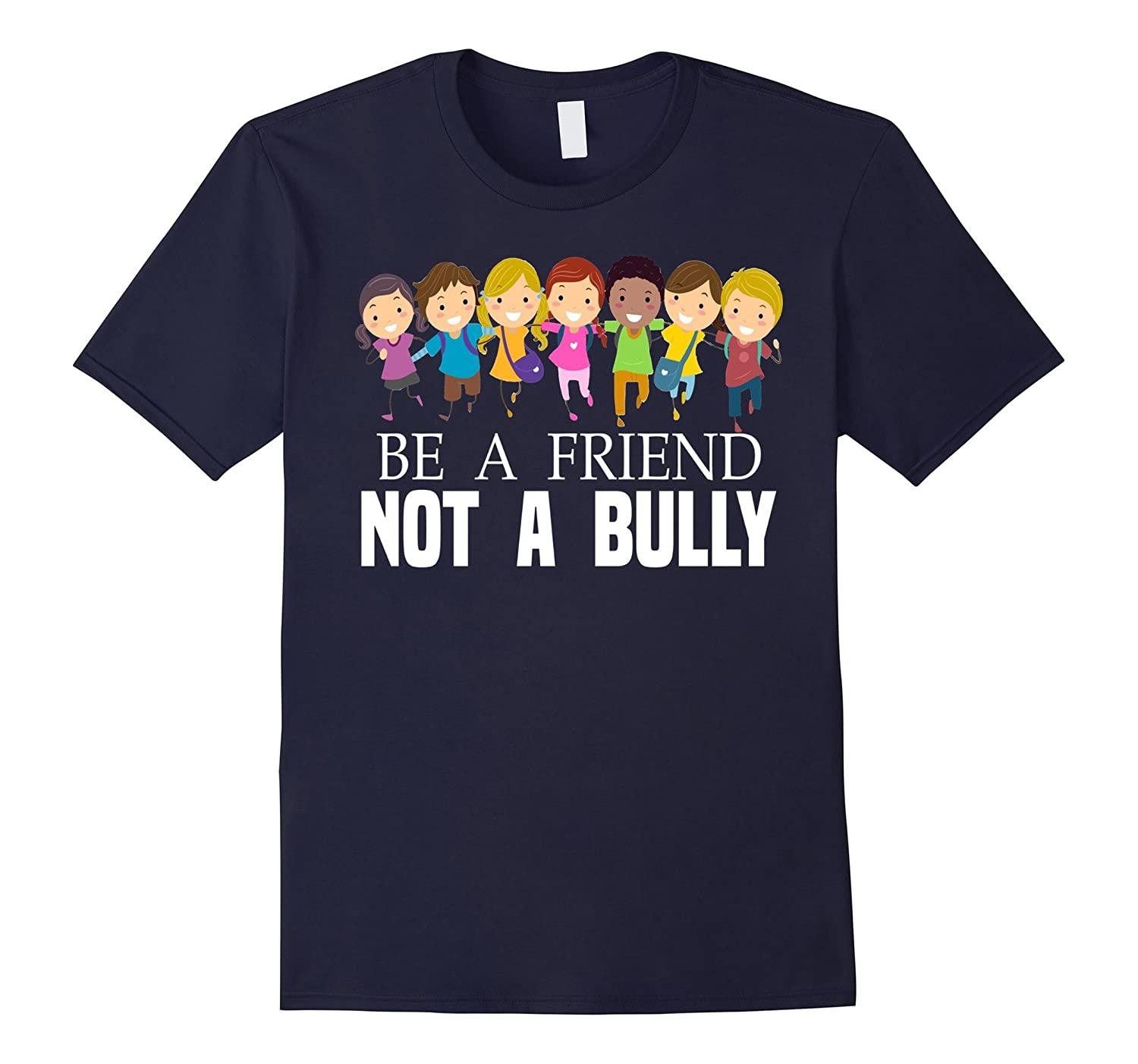 Be A Friend Not A Bully Anti-Bullying Awareness Cool T-Shirt-T-Shirt