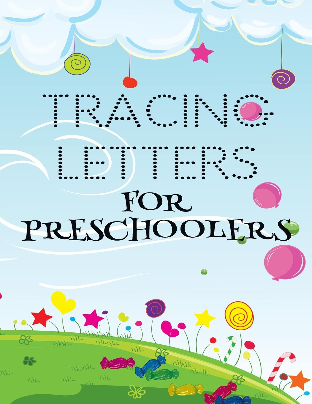 Tracing Letters For Preschoolers: Letter Tracing Practice Book For ...