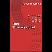 Das Finanzkapital: Eine Studie über die jüngste Entwicklung des Kapitalismus (German Edition)