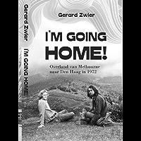 I'M GOING HOME!: Overland van Melbourne naar Den Haag in 1972