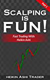 Scalping is Fun! 1: Part 1: Fast Trading with Heikin Ashi (Heikin Ashi Scalping)