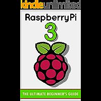 Raspberry Pi 3: The Ultimate Beginner's Guide! (Raspberry Pi 3)