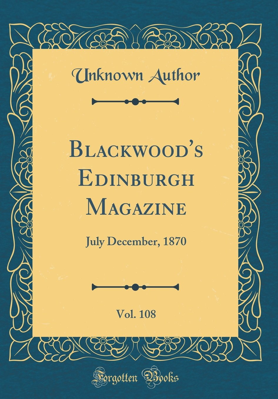 Download Blackwood's Edinburgh Magazine, Vol. 108: July December, 1870 (Classic Reprint) pdf epub