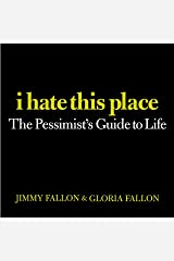 I Hate This Place: The Pessimist's Guide to Life Kindle Edition