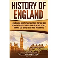 History of England: A Captivating Guide to English History, Starting from Antiquity through the Rule of the Anglo-Saxons…