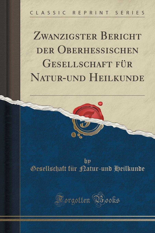 Read Online Zwanzigster Bericht der Oberhessischen Gesellschaft für Natur-und Heilkunde (Classic Reprint) (German Edition) PDF ePub fb2 book