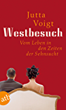 Westbesuch: Vom Leben in den Zeiten der Sehnsucht. (German Edition)