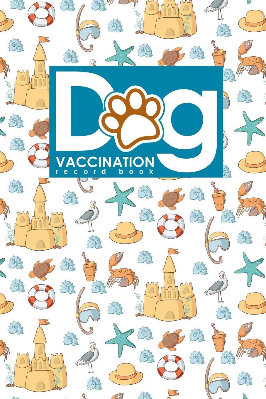 Dog Vaccination Record Book Puppy Vaccination Record Vaccination Sheet Vaccination Chart Vaccine Tracker Cute Beach Cover Dog Vaccination Records Book Volume 60 Publishing Moito 9781719125314 Amazon Com Books
