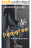 NO PEDIGREE: A Really Short Story