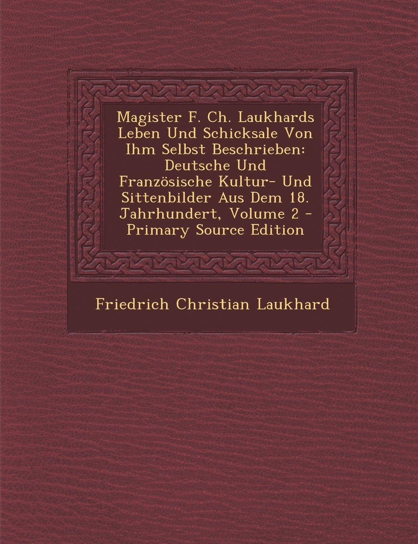 Magister F. Ch. Laukhards Leben Und Schicksale Von Ihm Selbst Beschrieben: Deutsche Und Französische Kultur- Und Sittenbilder Aus Dem 18. Jahrhundert, Volume 2 (German Edition) ebook