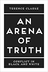An Arena of Truth: Conflict in Black and White Kindle Edition