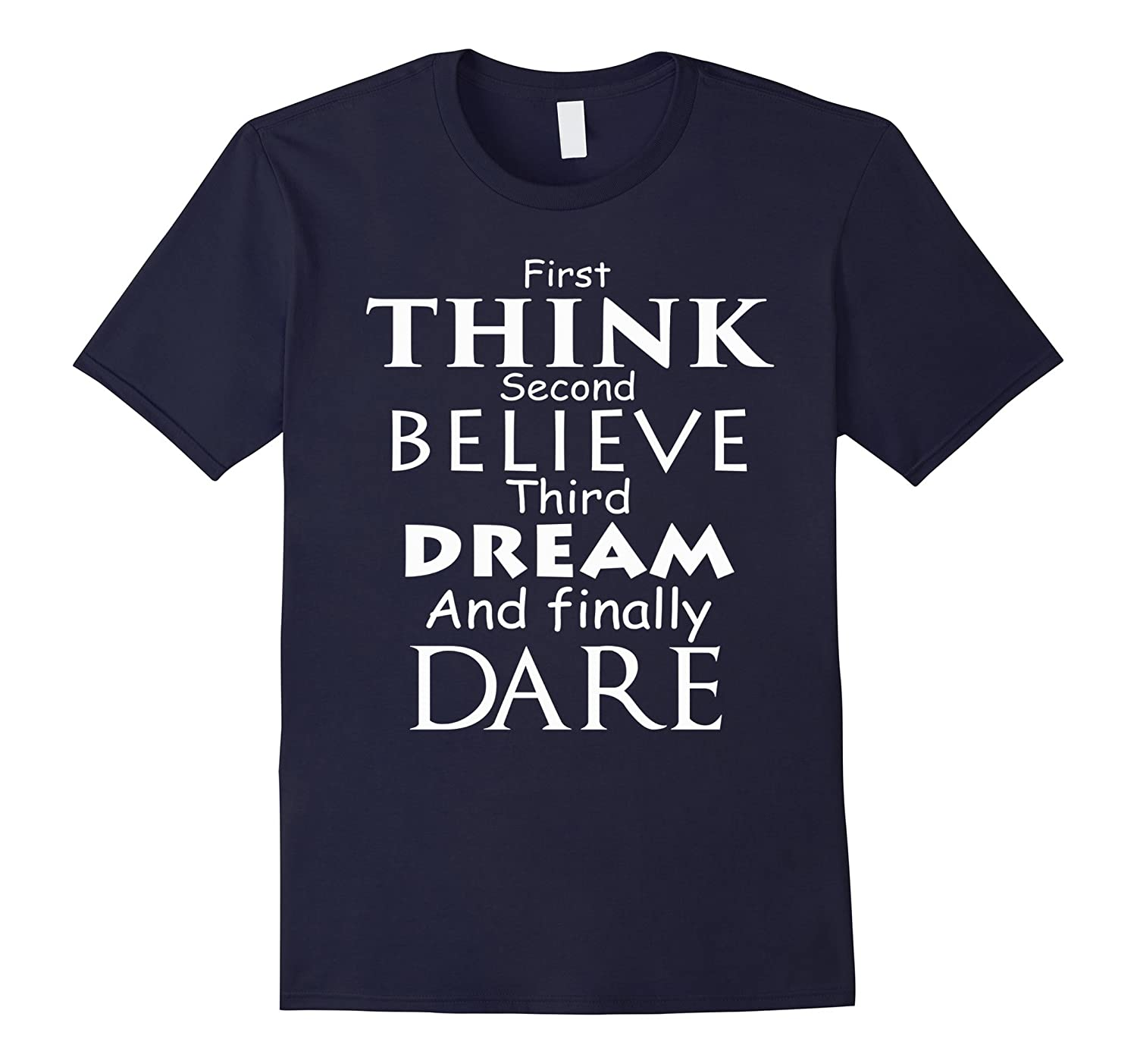 First Think Second Believe Third Dream Finally Dare T Shirt-Vaci