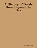 A History of Deeds Done Beyond the Sea