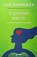 El Placebo Eres Tú: Cómo Ejercer El Poder De La