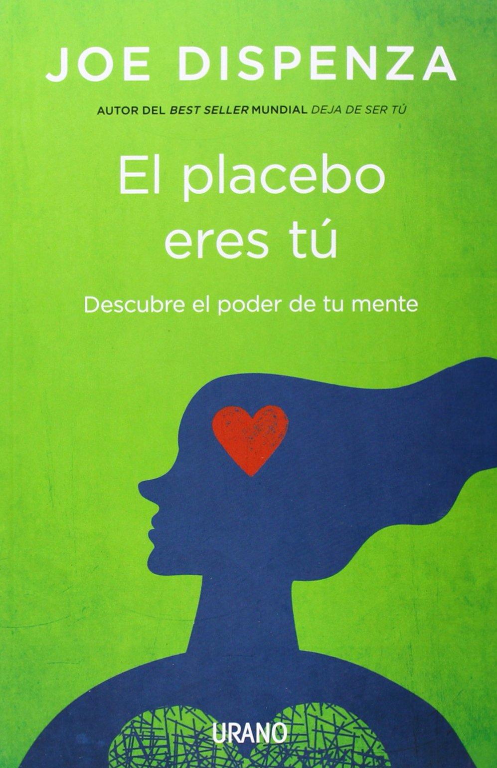 El placebo eres tú: Cómo ejercer el poder de la mente Crecimiento personal:  Amazon.es: Joe Dispenza, Núria Martí Pérez: Libros