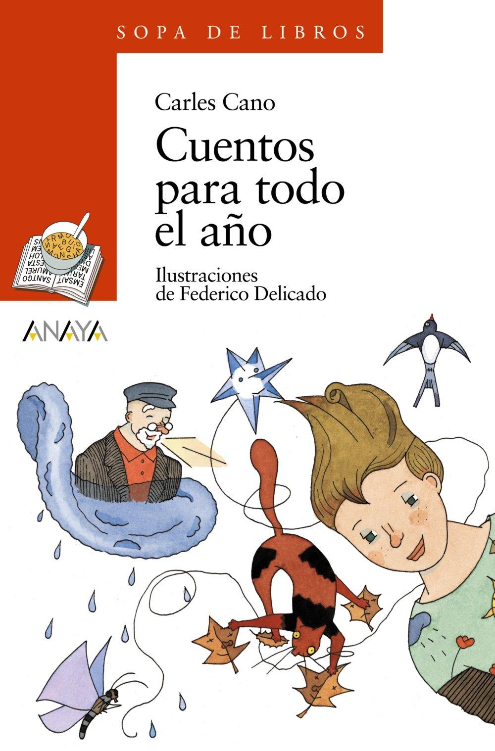 Cuentos para todo el año (Literatura Infantil (6-11 Años) - Sopa De Libros) Tapa blanda – 14 jun 2004 Carles Cano Federico Delicado ANAYA INFANTIL Y JUVENIL 8420784583