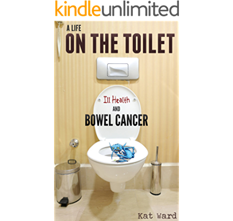 A Life On The Toilet Memoirs Of A Bowel Cancer Survivor True Cancer Stories Support Books Kindle Edition By Ward Kat Health Fitness Dieting Kindle Ebooks Amazon Com