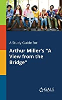 A Study Guide For Arthur Miller's A View From The