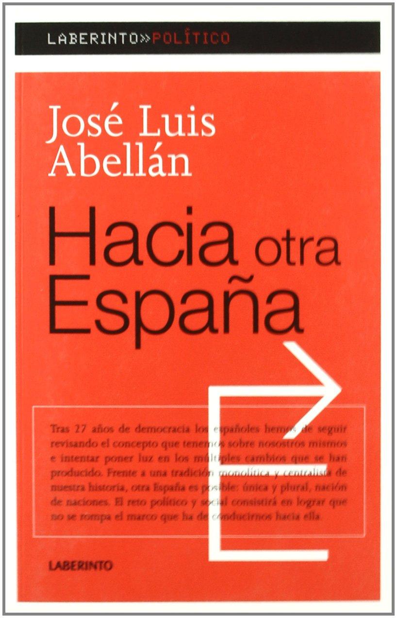 Hacia otra España (Laberinto político): Amazon.es: Abellán-García González, José Luis: Libros