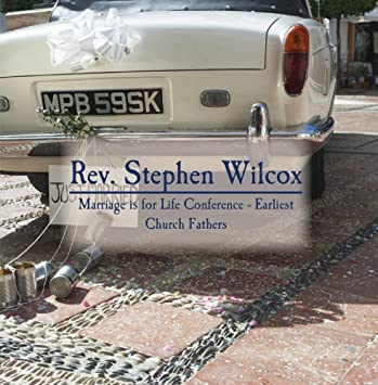 Rev. Stephen Wilcox - Marriage is for Life Conference ...