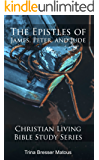 The Epistles of James, Peter, and Jude: Learn about the history and purpose of each verse (Christian Living Bible Study Series Book 3)