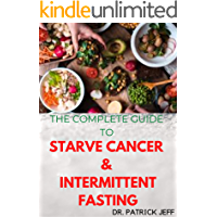 THE COMPLETE GUIDE TO STARVE CANCER & INTERMITTENT FASTING: How To Survive Cancer Without Starving Yourself