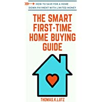 The Smart First-Time Home Buying Guide: How to Save for a Home Down Payment with Limited Money